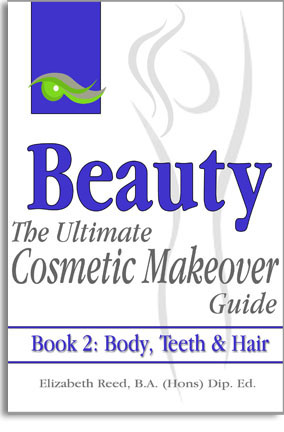Beauty - The Ultimate Cosmetic Makeover Guide Book 2: Body, Teeth & Hair